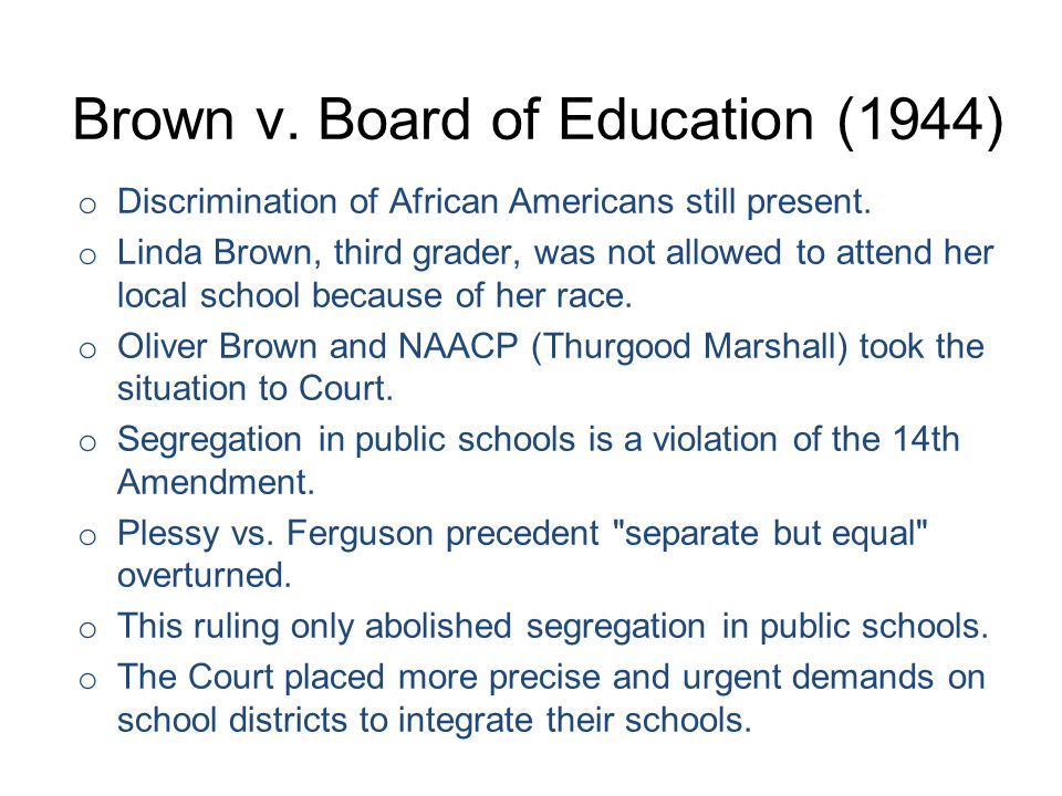 Brown v.Board of Education (1944) o Discrimination of African Americans still present.