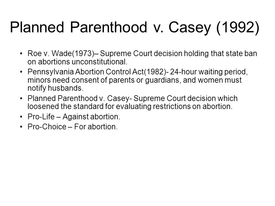 Roe v.Wade(1973)– Supreme Court decision holding that state ban on abortions unconstitutional.