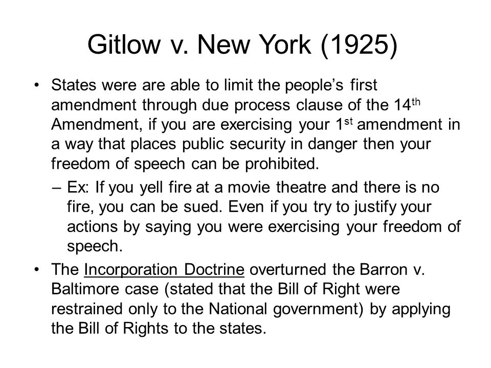 States were are able to limit the people's first amendment through due process clause of the 14 th Amendment, if you are exercising your 1 st amendment in a way that places public security in danger then your freedom of speech can be prohibited.