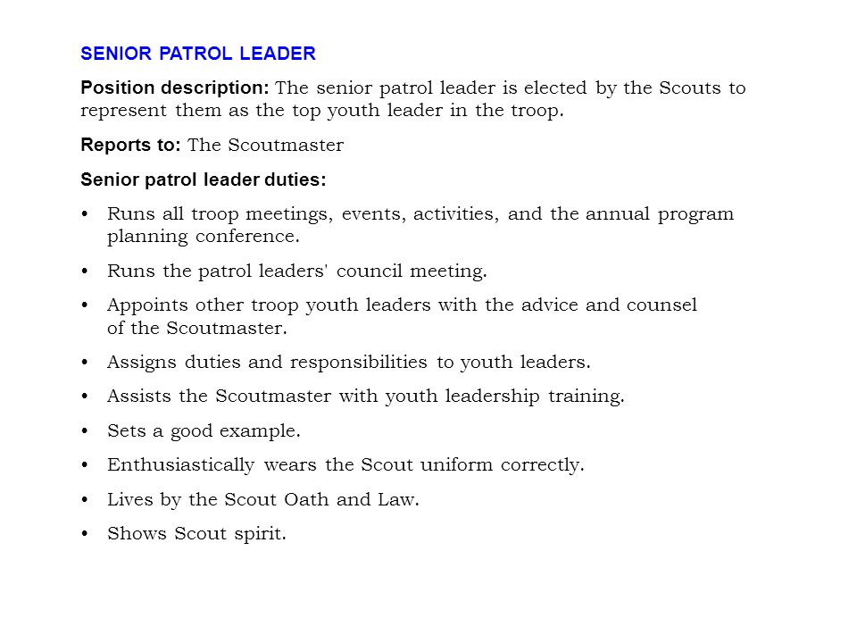 SENIOR PATROL LEADER Position description: The senior patrol leader is elected by the Scouts to represent them as the top youth leader in the troop. R