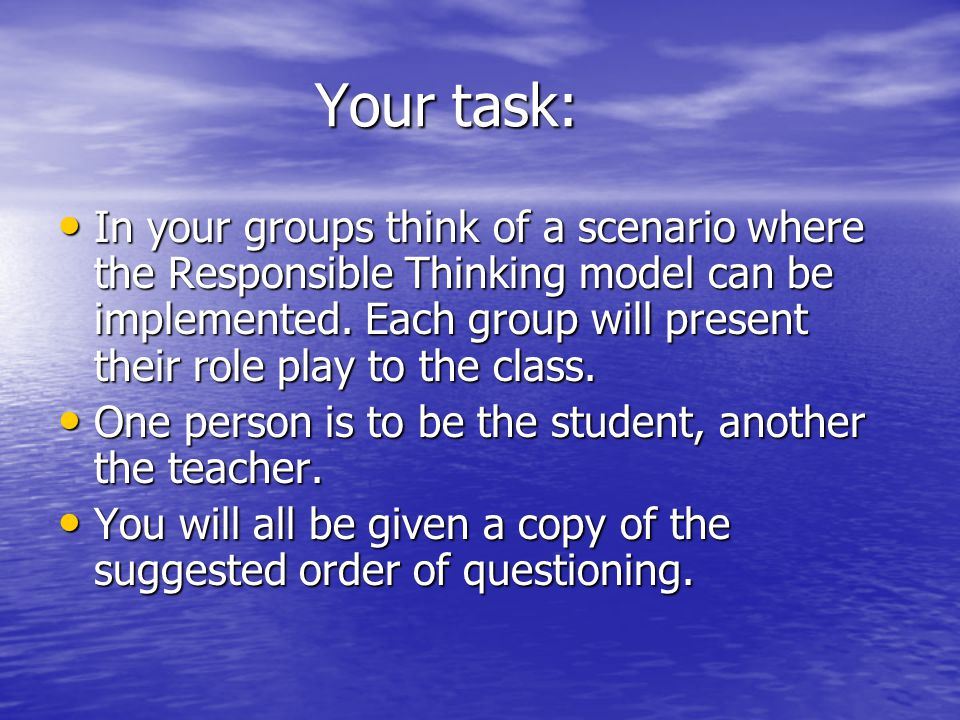 Your task: Your task: In your groups think of a scenario where the Responsible Thinking model can be implemented.