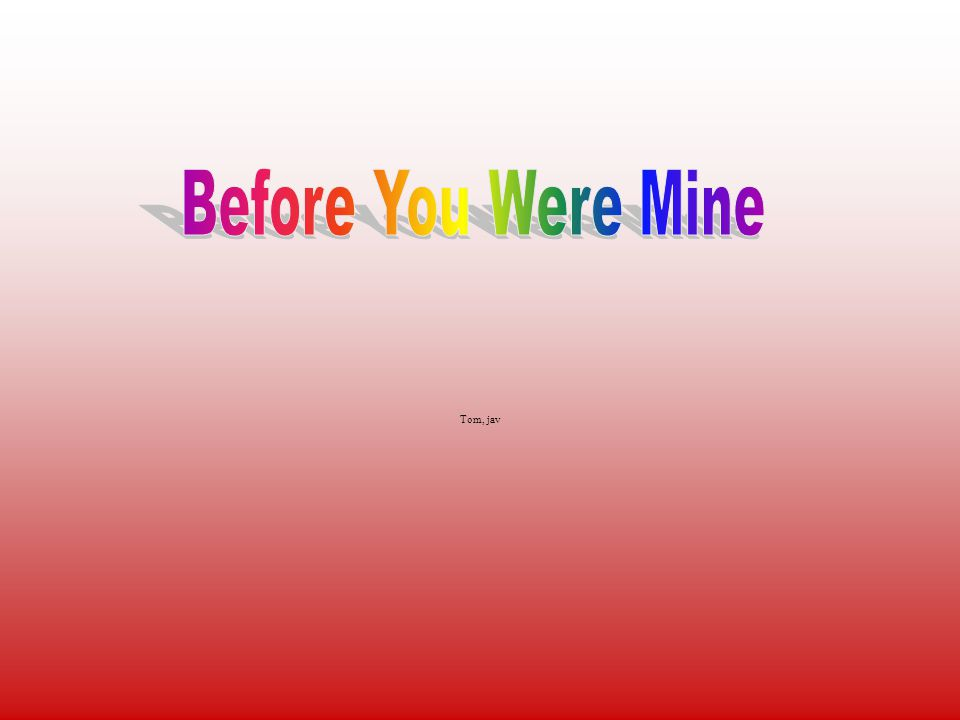Before you were mine Even then I wanted the bold girl winking in Portobello, Somewhere, in Scotland, before I was born.