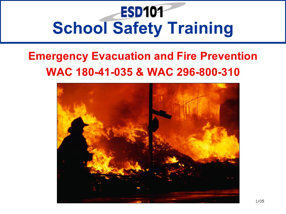1/05 Emergency Evacuation and Fire Prevention WAC 180-41-035 & WAC 296-800-310 School Safety Training
