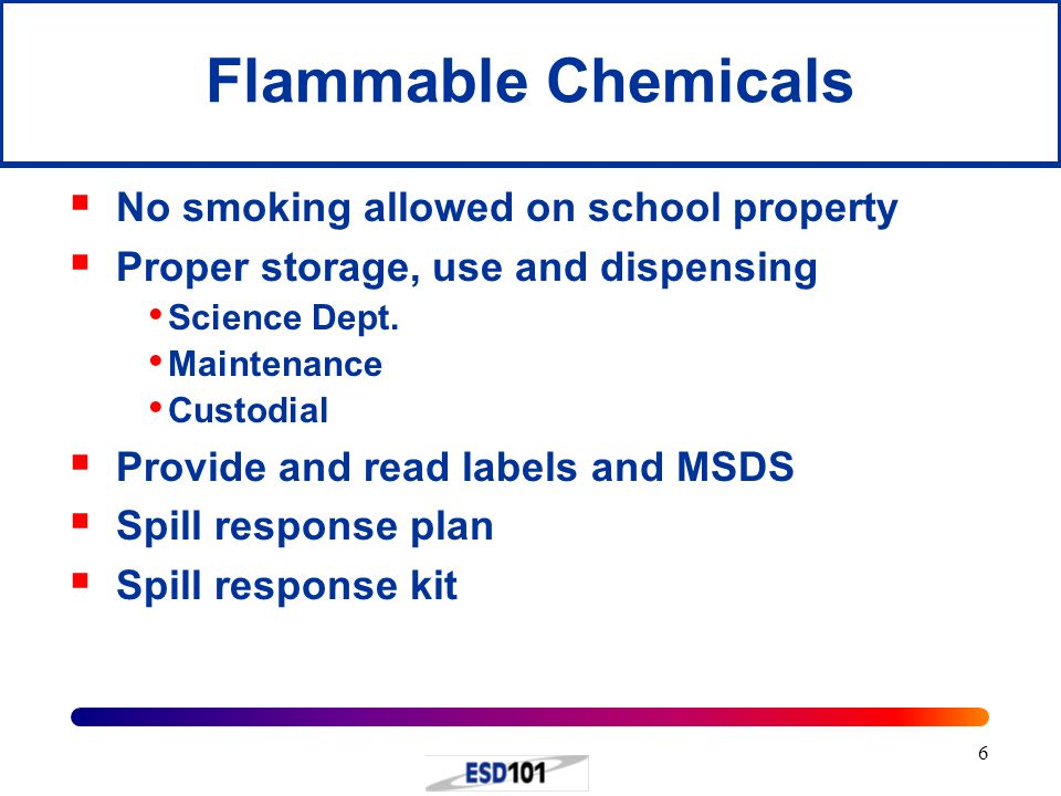 6 Flammable Chemicals  No smoking allowed on school property  Proper storage, use and dispensing Science Dept.