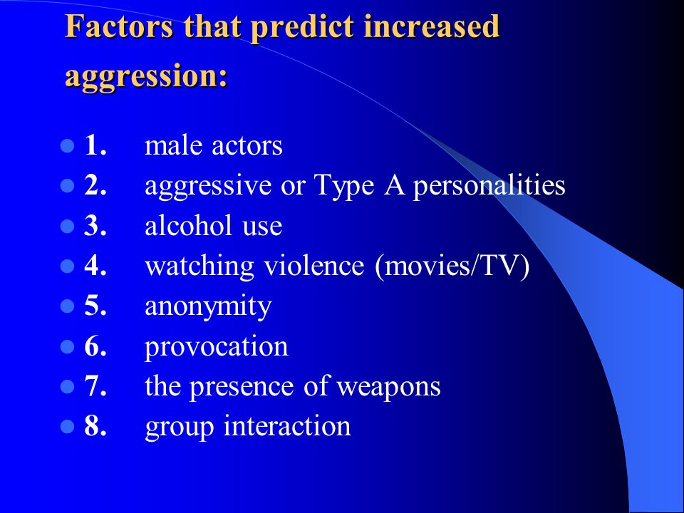 Factors that predict increased aggression: Factors that predict increased aggression: 1.
