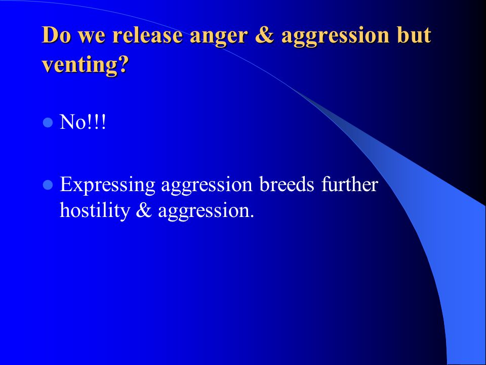 Do we release anger & aggression but venting.No!!.