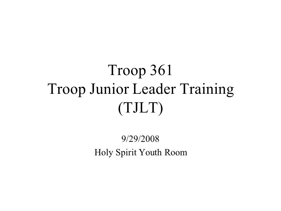 Agenda Purpose of TJLT Leadership Troop Organization/Leadership Positions The Patrol Method Training/EDGE Building the Team Conflict Resolution Adult Leaders - Who Does What Troop Progress What Is Expected of Me Program Planning (if we have time)