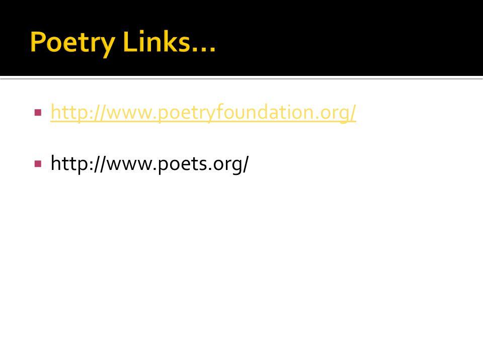  http://www.poetryfoundation.org/ http://www.poetryfoundation.org/  http://www.poets.org/