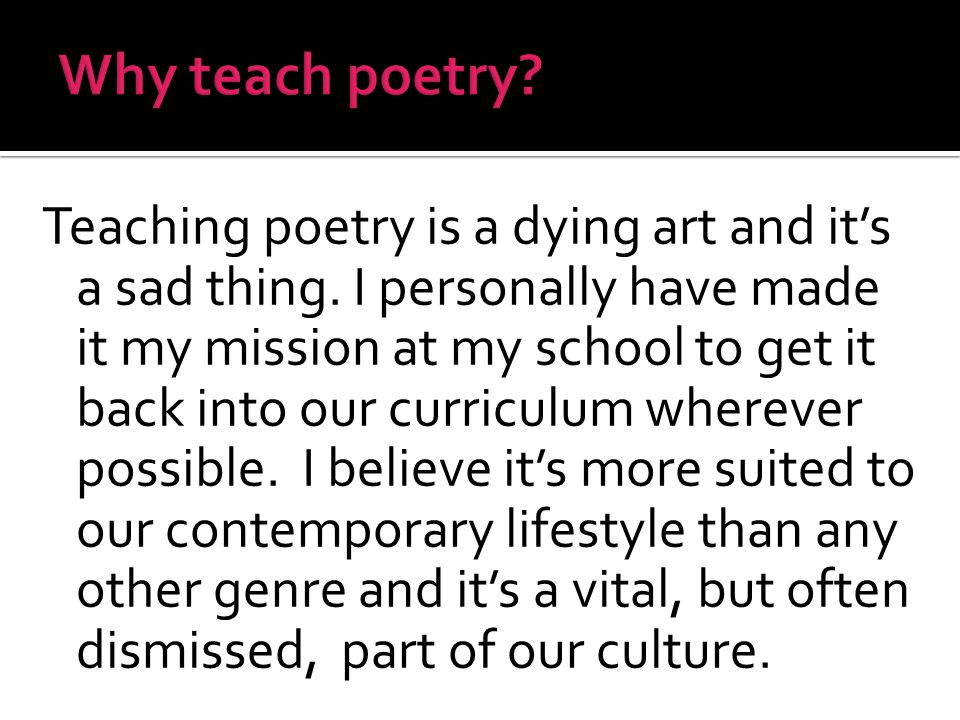 Teaching poetry is a dying art and it's a sad thing.