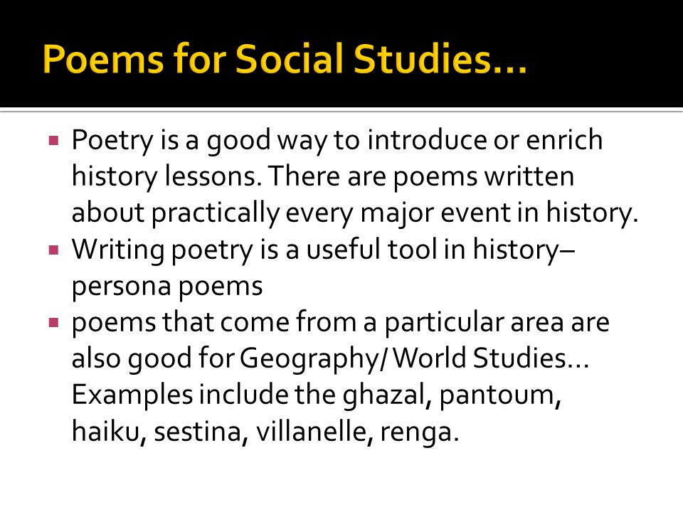  Poetry is a good way to introduce or enrich history lessons.