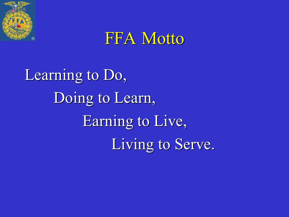 FFA Motto Learning to Do, Doing to Learn, Earning to Live, Living to Serve.