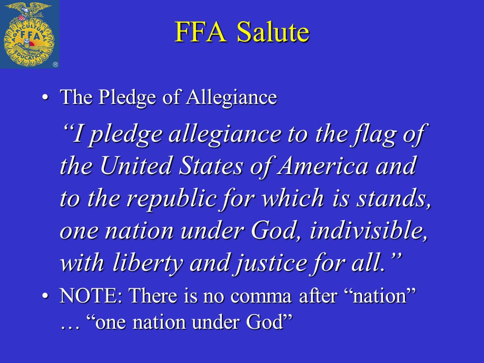 """FFA Salute The Pledge of AllegianceThe Pledge of Allegiance """"I pledge allegiance to the flag of the United States of America and to the republic for w"""