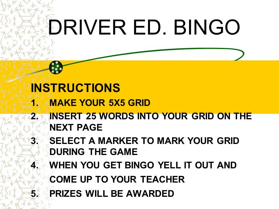 DRIVER ED.BINGO INSTRUCTIONS 1. MAKE YOUR 5X5 GRID 2.