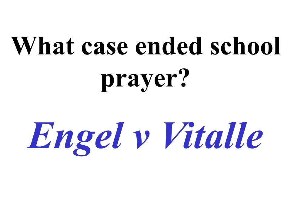 What case ended school prayer? Engel v Vitalle