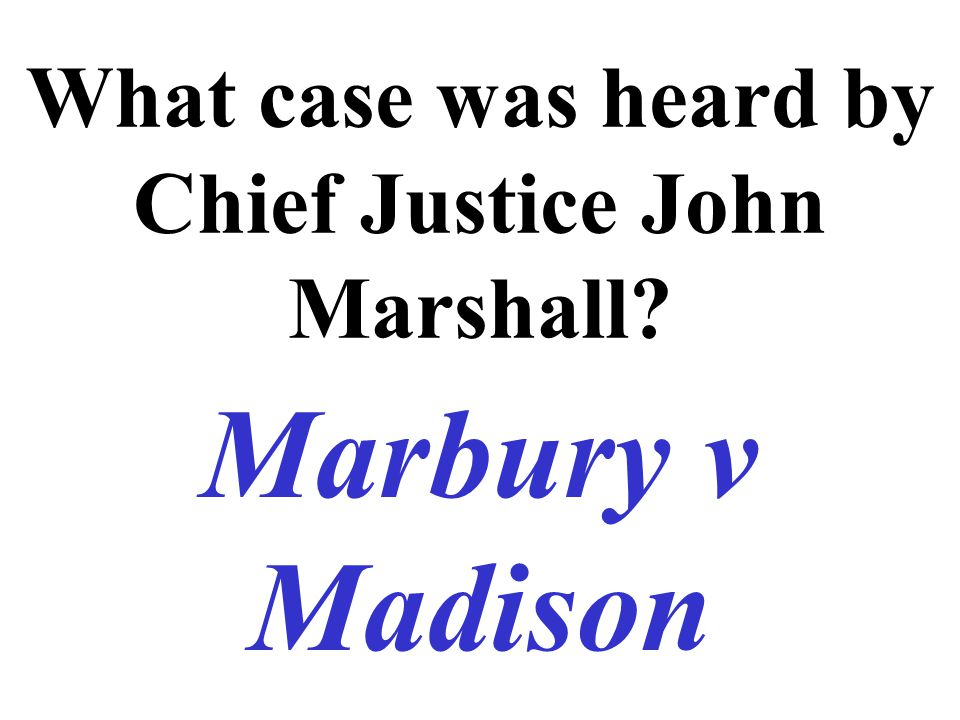 What case was heard by Chief Justice John Marshall Marbury v Madison