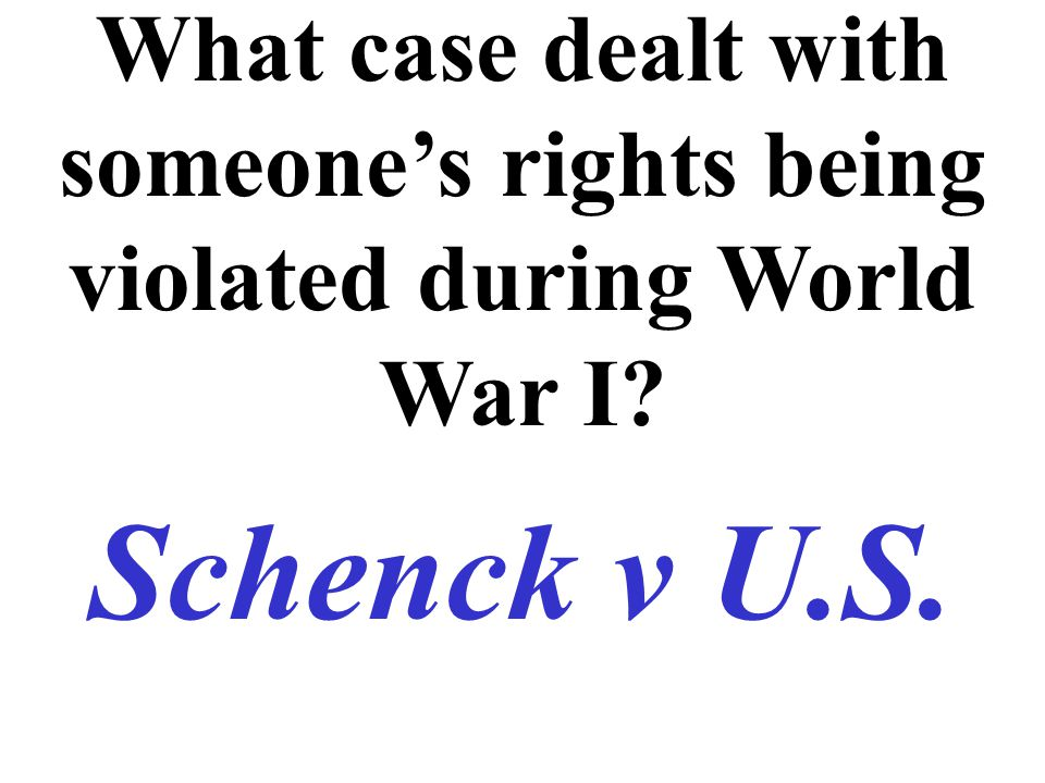 What case dealt with someone's rights being violated during World War I? Schenck v U.S.