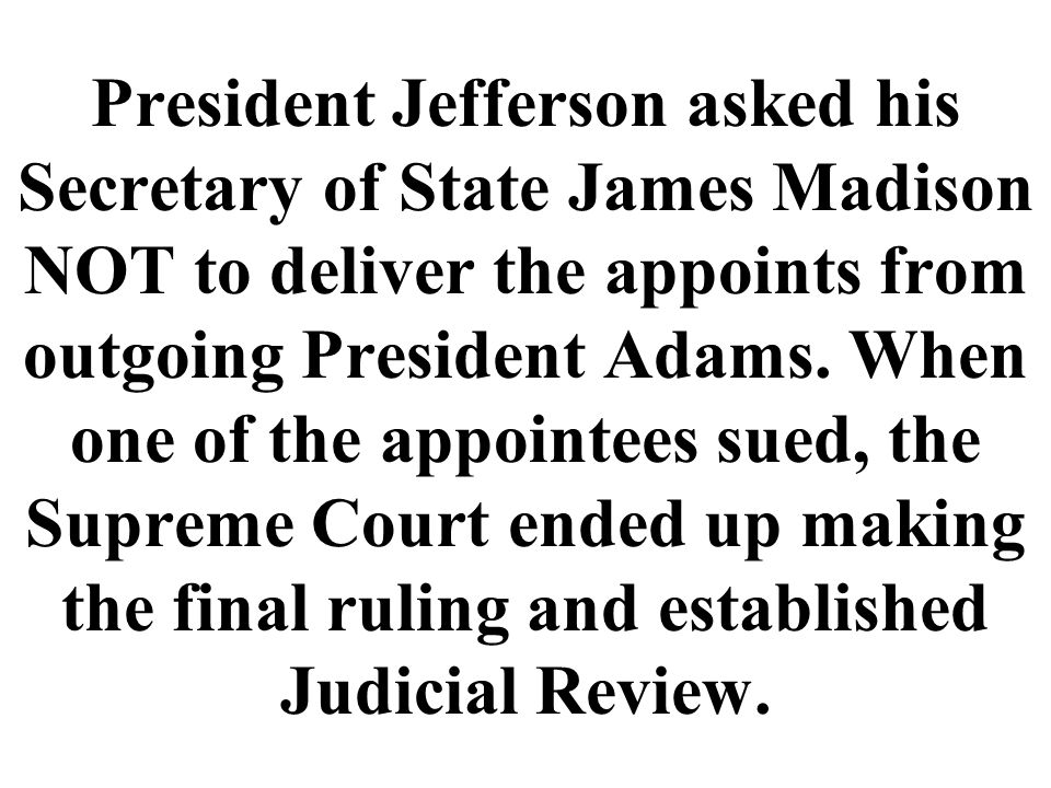 President Jefferson asked his Secretary of State James Madison NOT to deliver the appoints from outgoing President Adams.