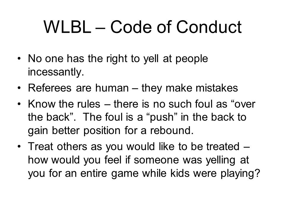 WLBL – Code of Conduct No one has the right to yell at people incessantly.