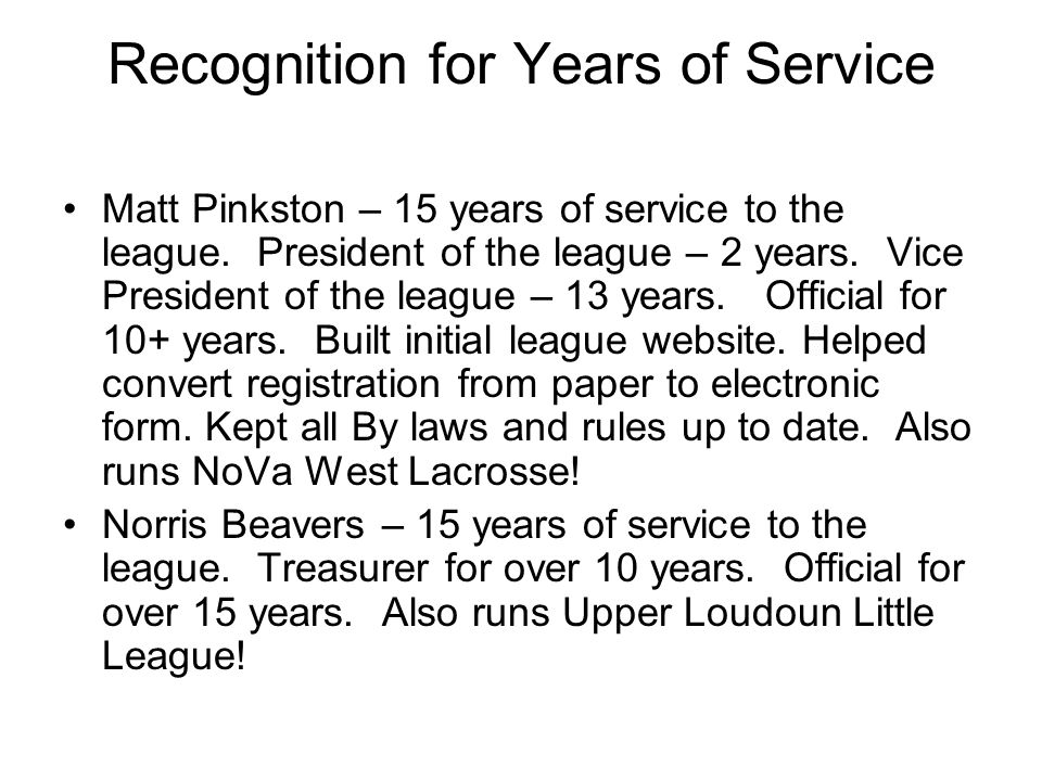 Recognition for Years of Service Matt Pinkston – 15 years of service to the league.