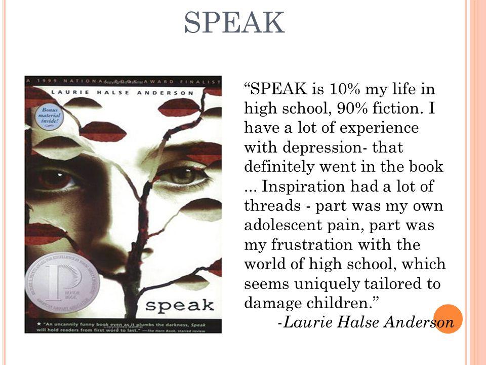 SPEAK SPEAK is 10% my life in high school, 90% fiction.