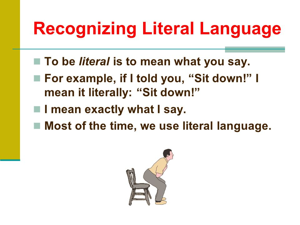 Recognizing Figurative Language For example, if I tell you Let's go chill! I'm not suggesting we get into the freezer.