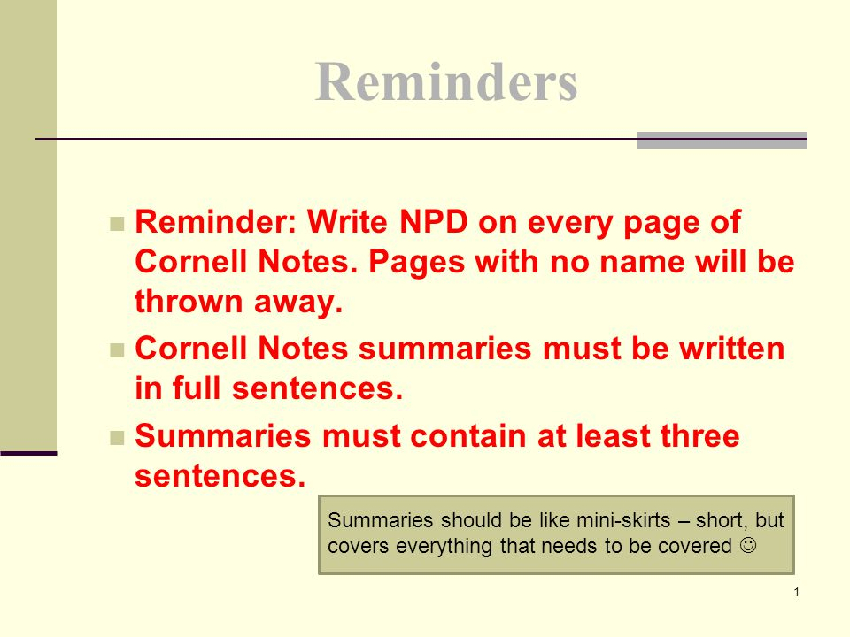 Reminder: Write NPD on every page of Cornell Notes. Pages with no name will be thrown away. Cornell Notes summaries must be written in full sentences.