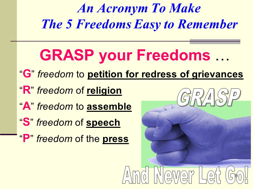 "GRASP your Freedoms … "" G "" freedom to petition for redress of grievances "" R "" freedom of religion "" A "" freedom to assemble "" S "" freedom of speech"