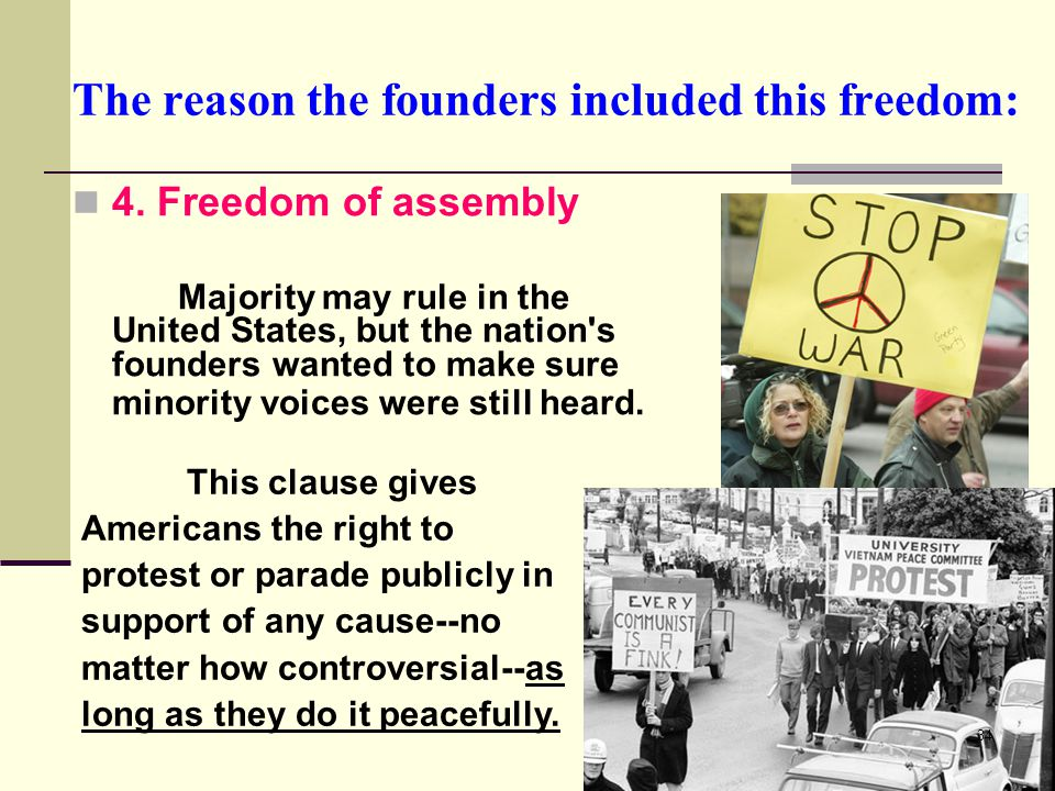 The reason the founders included this freedom: 4. Freedom of assembly Majority may rule in the United States, but the nation's founders wanted to make
