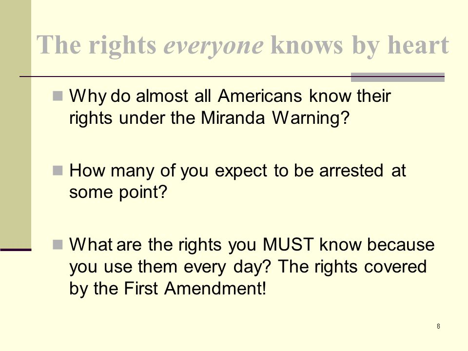 The rights everyone knows by heart Why do almost all Americans know their rights under the Miranda Warning? How many of you expect to be arrested at s
