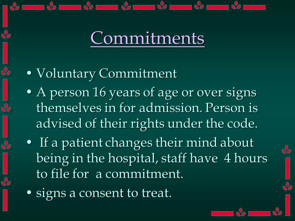 Commitments Voluntary CommitmentVoluntary Commitment A person 16 years of age or over signs themselves in for admission.