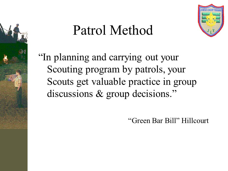 Patrol Method Spring Camporee Goal: –Adults eat & camp by patrol –Use Adult Patrol Advisors –Follow Rules of Engagement –Read It's the Boys' Game