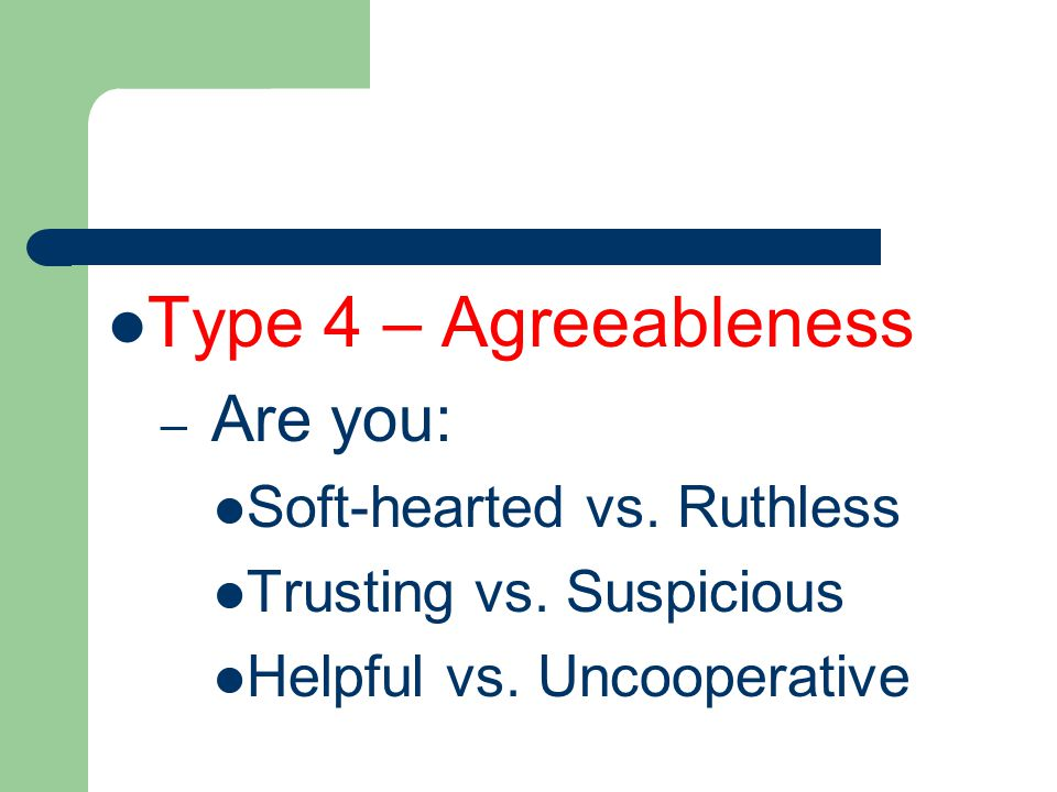 Type 4 – Agreeableness – Are you: Soft-hearted vs.
