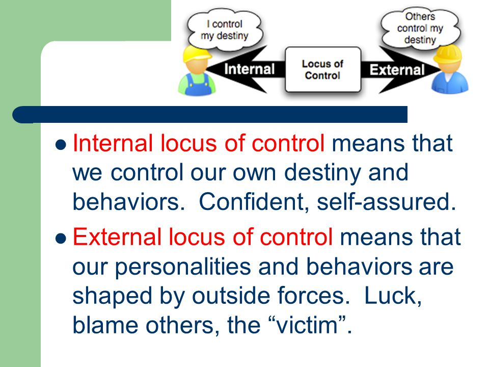 Internal locus of control means that we control our own destiny and behaviors.