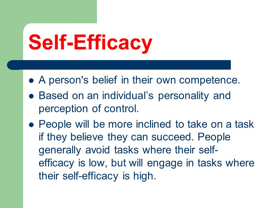 Self-Efficacy A person s belief in their own competence.
