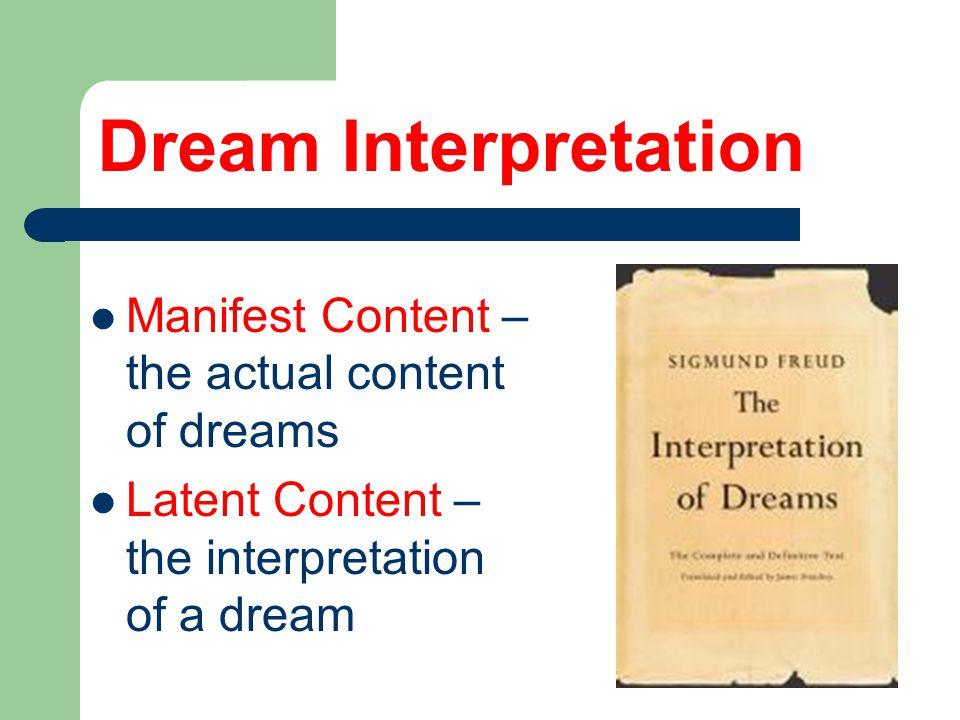 Dream Interpretation Manifest Content – the actual content of dreams Latent Content – the interpretation of a dream