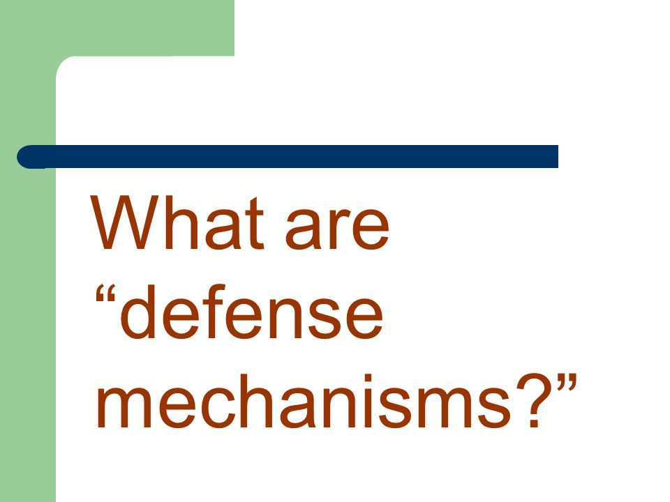 What are defense mechanisms?