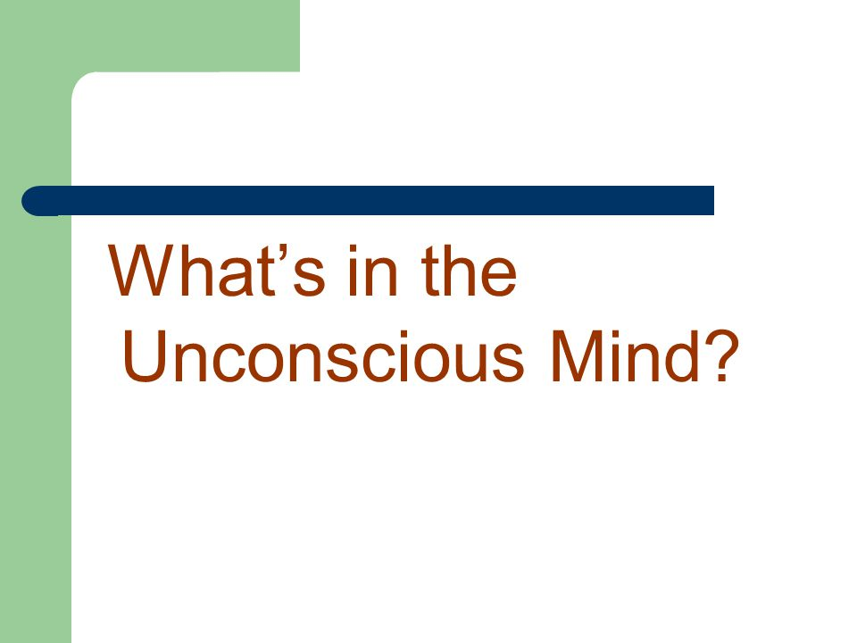 What's in the Unconscious Mind?