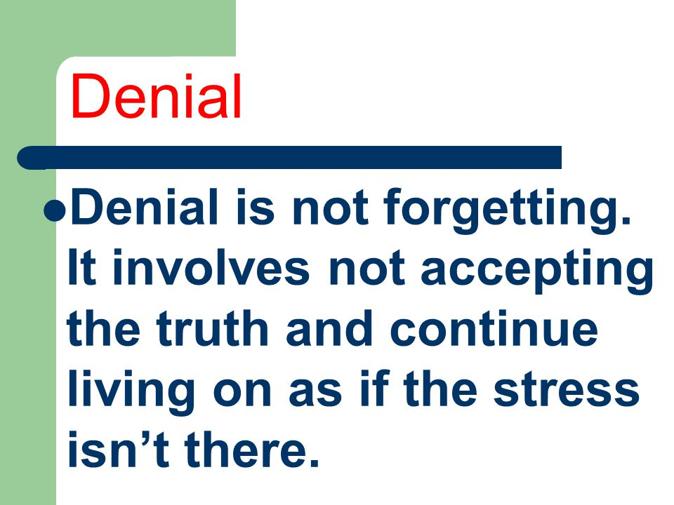 Denial Denial is not forgetting.