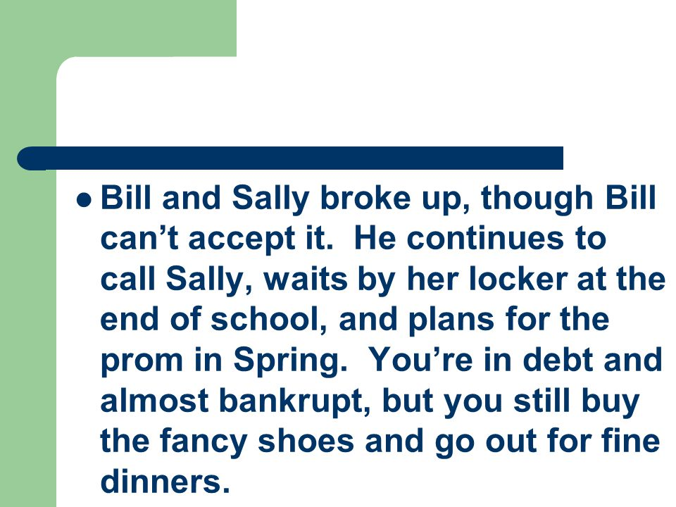 Bill and Sally broke up, though Bill can't accept it.