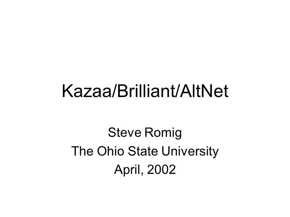Kazaa, Brilliant and Altnet Kazaa is a peer to peer sharing system They ve partnered with Brilliant (3d advertising) Infrastructure in place to download new components Plans are afoot to download and enable components that will create altnet in several weeks