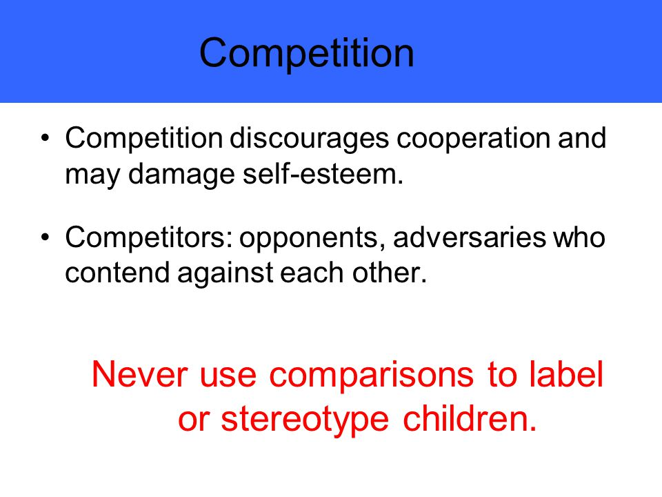 Competition Competition discourages cooperation and may damage self-esteem.