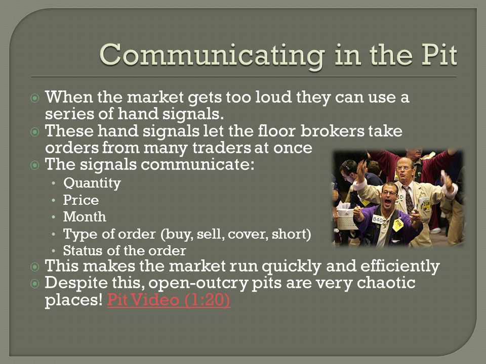  When the market gets too loud they can use a series of hand signals.