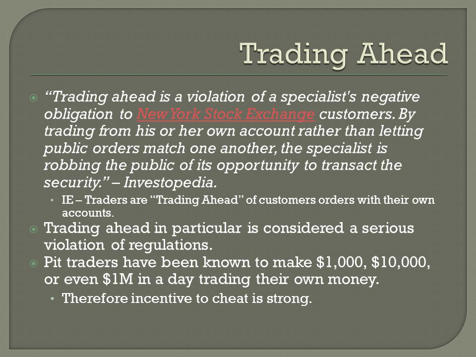  Trading ahead is a violation of a specialist s negative obligation to New York Stock Exchange customers.