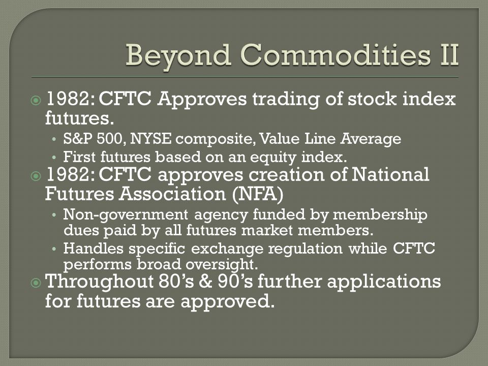  1982: CFTC Approves trading of stock index futures.