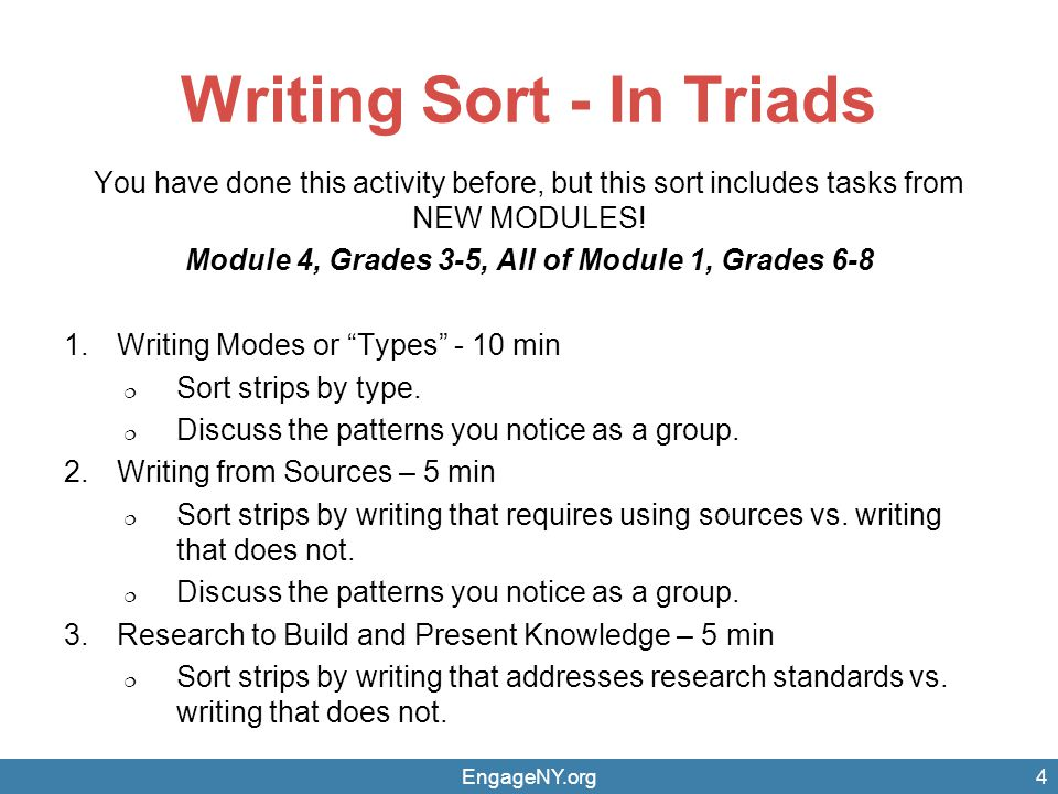 EngageNY.org4 Writing Sort - In Triads You have done this activity before, but this sort includes tasks from NEW MODULES.