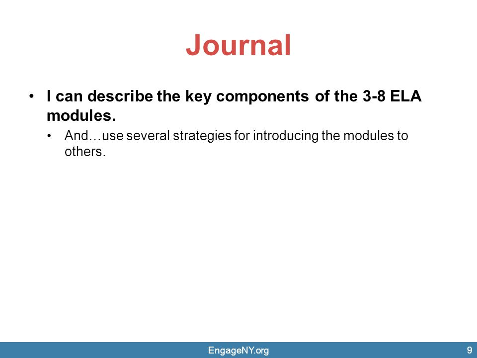 EngageNY.org9 Journal I can describe the key components of the 3-8 ELA modules.
