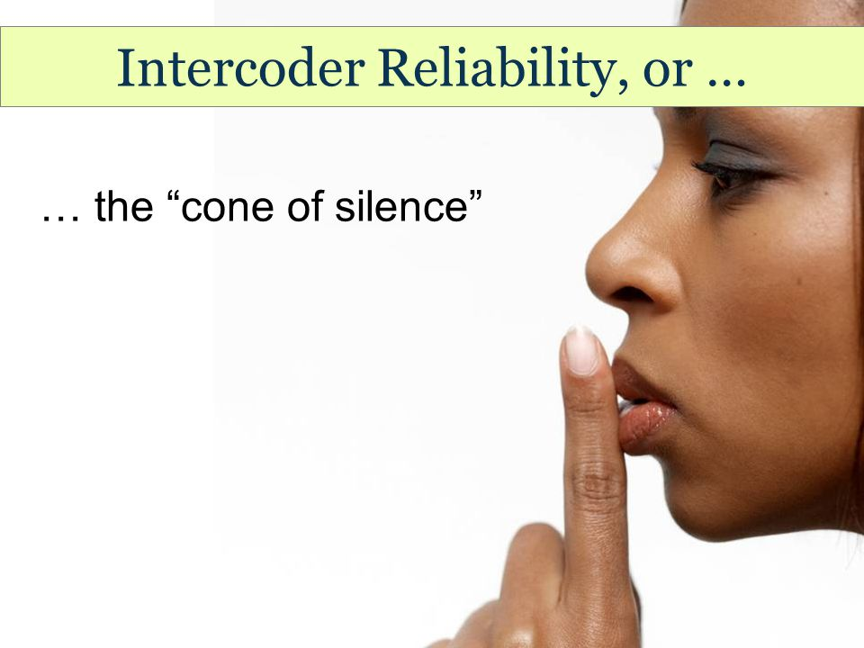 Intercoder Reliability, or … … the cone of silence