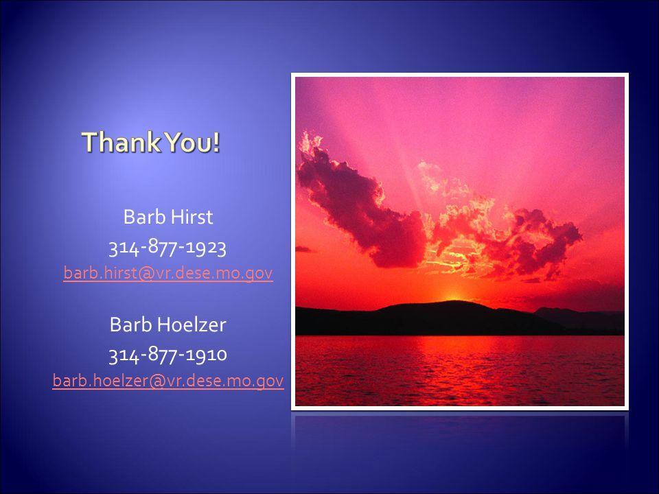 Barb Hirst 314-877-1923 barb.hirst@vr.dese.mo.gov Barb Hoelzer 314-877-1910 barb.hoelzer@vr.dese.mo.gov