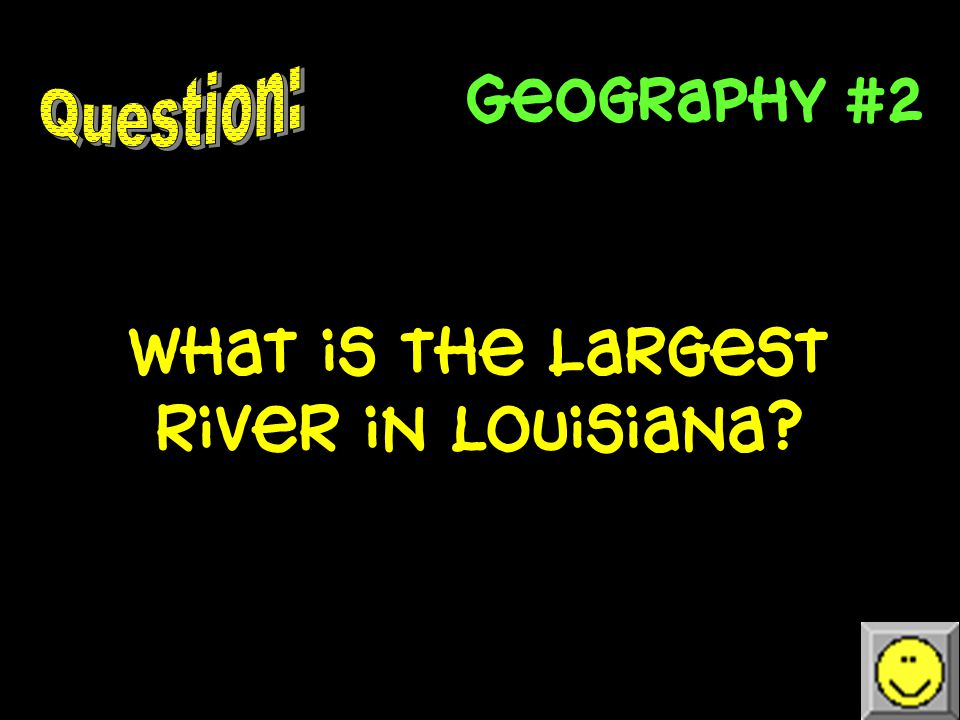 Geography #2 What is the largest river in Louisiana?