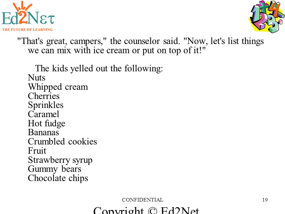 Copyright © Ed2Net Learning, Inc. CONFIDENTIAL19 That s great, campers, the counselor said.